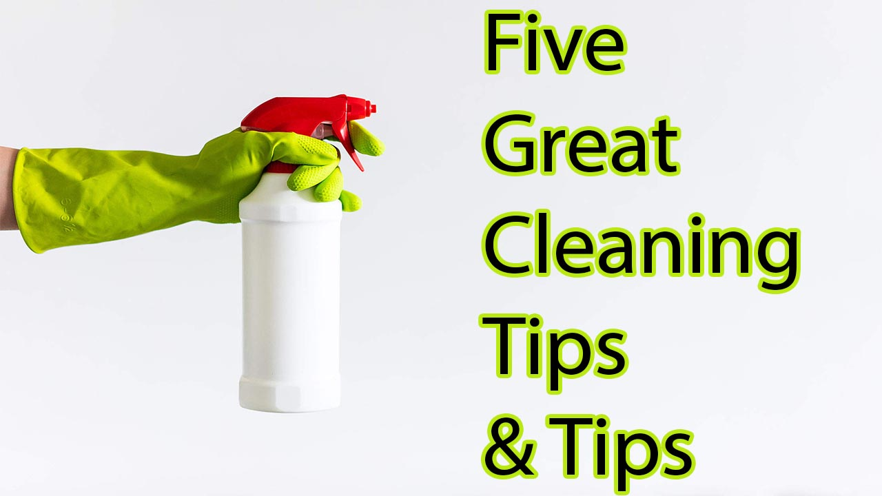 Five Great Cleaning Tips